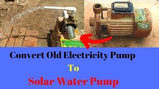 How to Make Solar Water Pump Old Electricity Water Pump Convert Powerful Solar Pump it Home