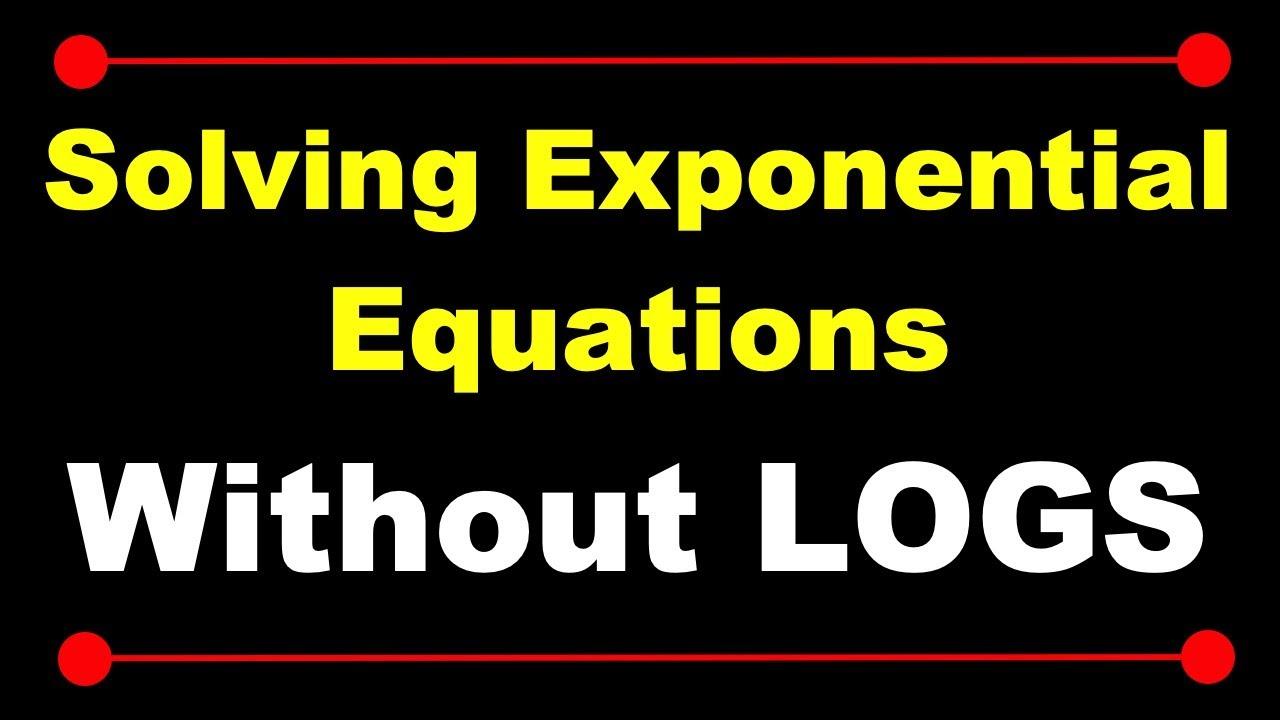 Solving Exponential Equations Without Logarithms Youtube