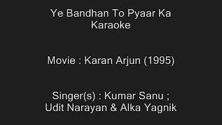 Ye Bandhan To Pyaar Ka Bandhan Hai - Karaoke - Karan Arjun (1995) - Kumar Sanu, Udit, Alka Yagnik