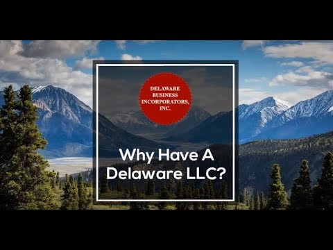 Why have a Delaware LLC? | Delaware Business Incorporators, Inc.