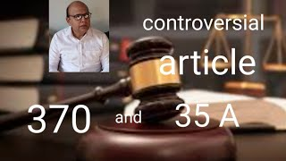 everything about article 370 article 35A of the constitution Jammu and Kashmir अनुच्छेद 370 एवं 35A