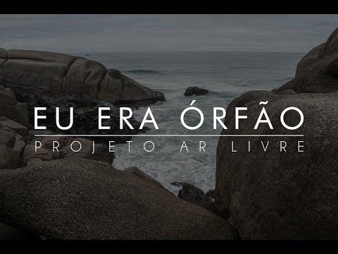 Eu era órfão - Phil Oliveira // Projeto Ar Livre