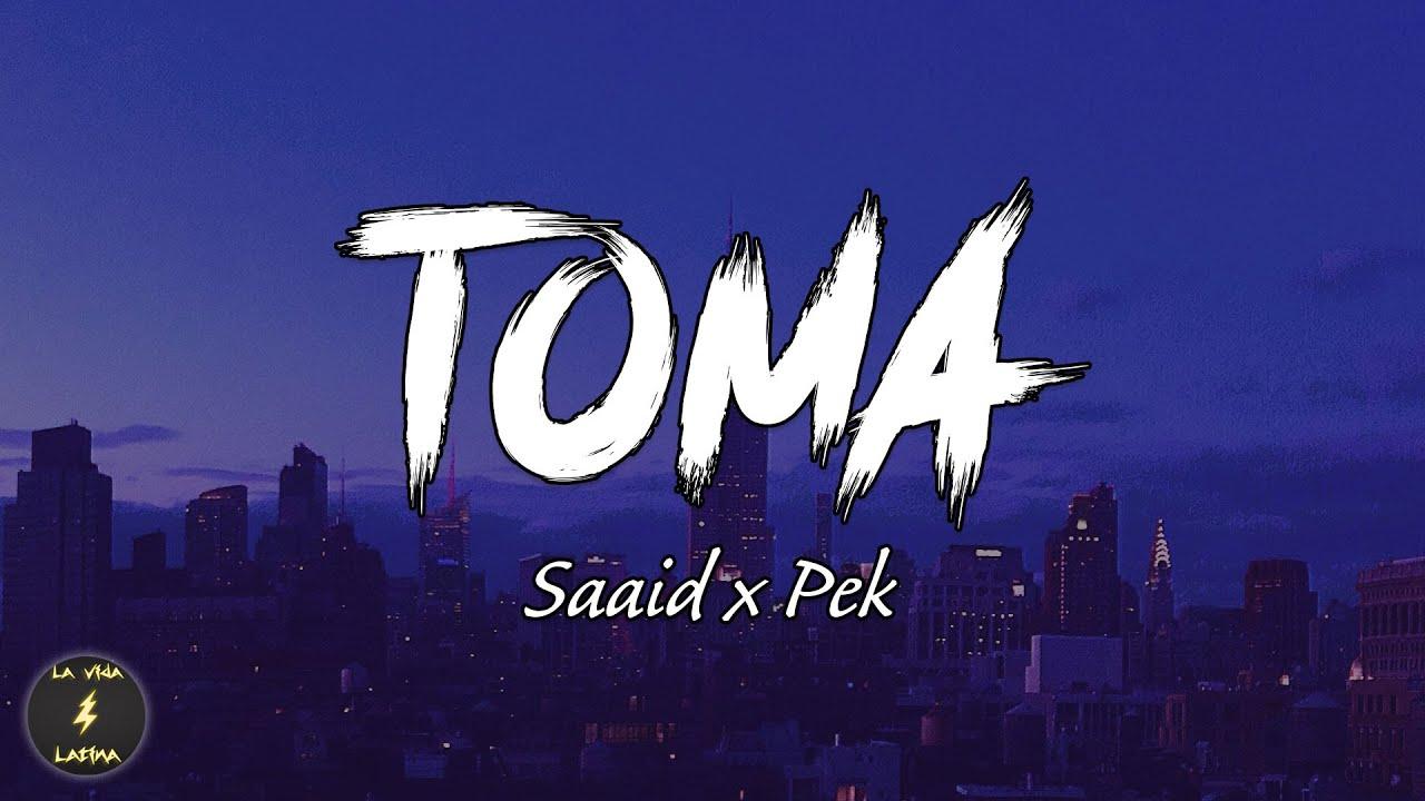 """Pek, Saaid - TOMA (Letra/ Lyrics) """"ya no te contesta el celu saaid"""" TOMA TikTok"""