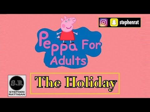 Peppa for Adults Episide 4 'The Holiday'