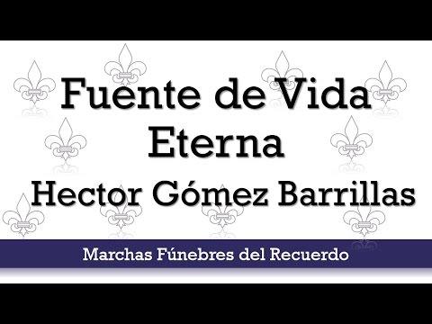 Marcha Fúnebre: Fuente de Vida Eterna, Hector Gómez Barrillas