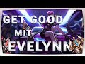 Get Good mit Evelynn (german/deutsch) | Evelynn Jungle Guide - LoL