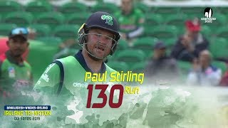 Paul Stirling's 130 Runs Against Bangladesh || 6th Match || ODI Series || Tri-Series 2019
