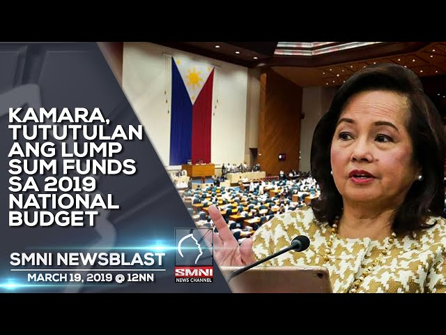 KAMARA, TUTUTULAN ANG LUMP SUM FUNDS SA 2019 NATIONAL BUDGET