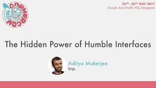 The Hidden Power of Humble Interfaces - GopherCon SG 2017