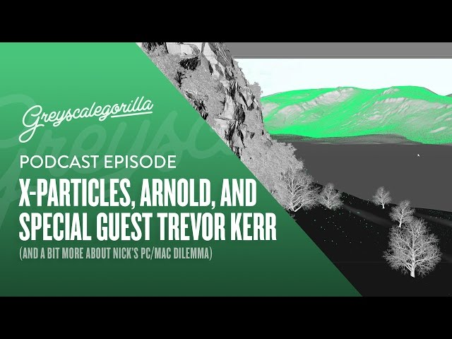 Greyscalegorilla Podcast: X-Particles, Arnold, And More OSX/Windows Talk with Trevor Kerr