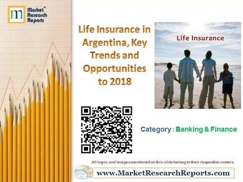 Life Insurance in Argentina, Key Trends and Opportunities to 2018