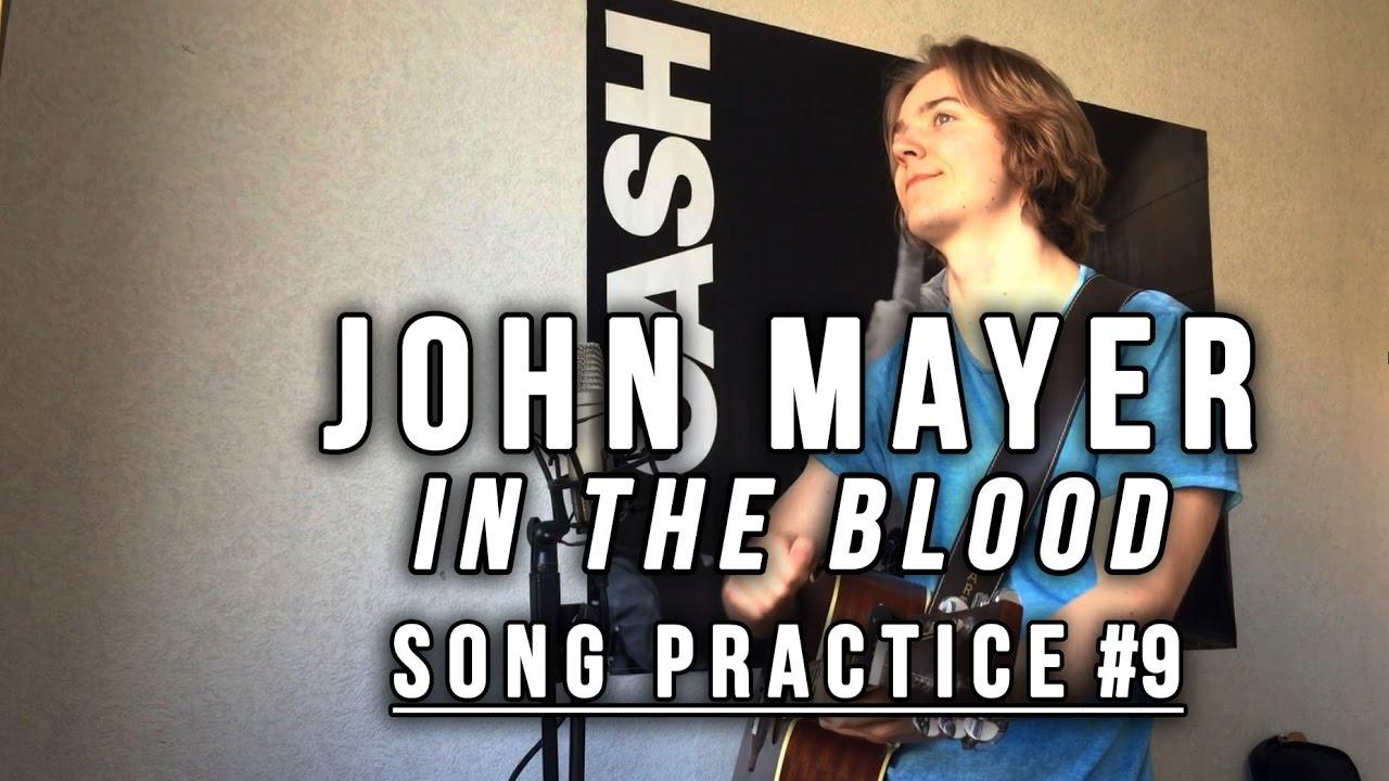 Download Song practice #9: John Mayer - In the Blood  [Meverick]