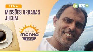 Missões Urbanas Jocum | Manhã IPP | IPP TV