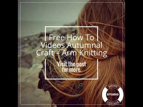 Free How To Videos Autumnal Craft – Arm Knitting