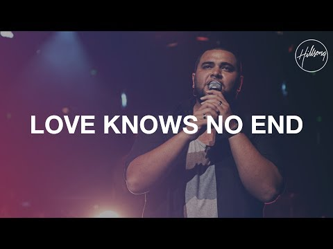 Love Knows No End - Hillsong Worship