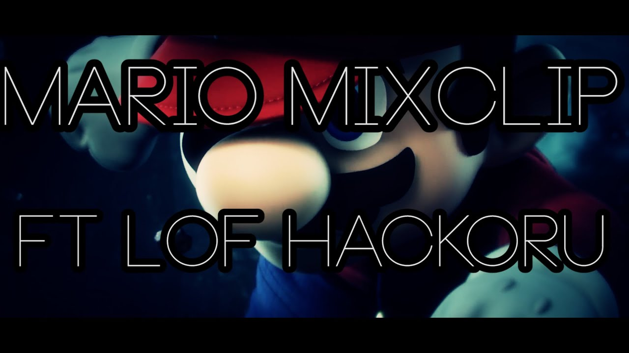 Mario Mixclip (Combos) ft LoF Hackoru
