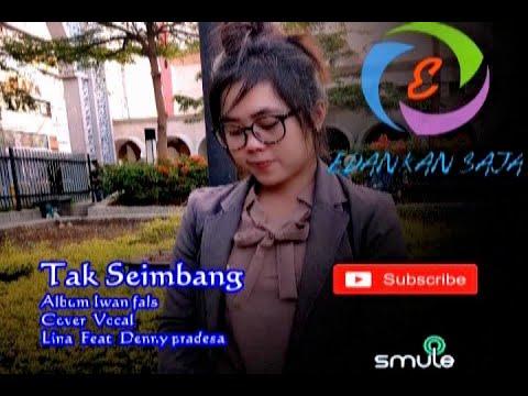 IWAN FALS Feat GEISHA Tak Seimbang Cover Vocal Lina feat Denny Pradesa (Smule Apk)