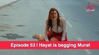Pyaar Lafzon Mein Kahan Episode 53 | Hayat is begging Murat