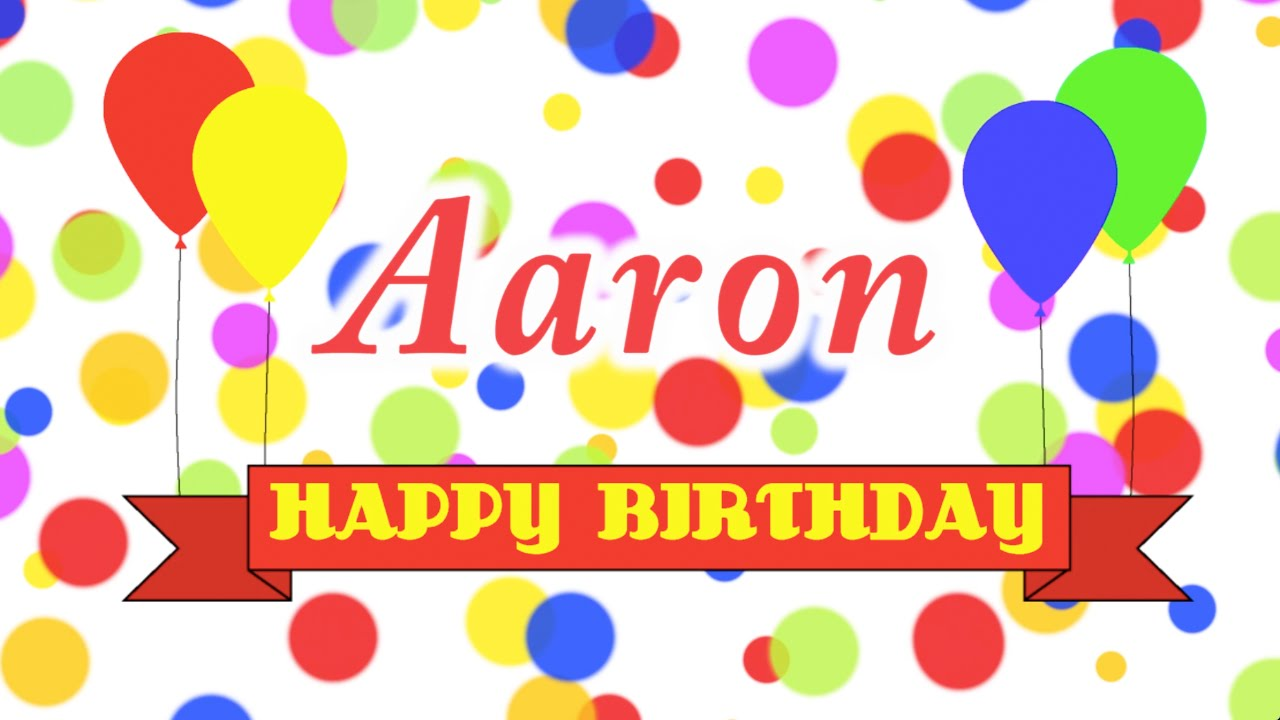 Happy Birthday Aaron Song