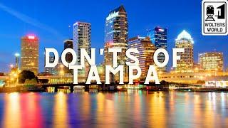 Tampa - The Don'ts of Visiting Tampa, Florida