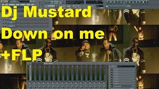 DJ Mustard Down On Me ft. Ty Dolla $ign, 2 Chainz FL Studio Remake Tutorial +FLP