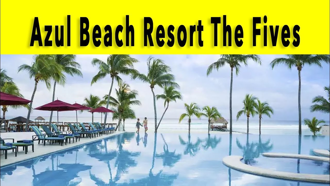 Azul Beach Resort The Fives Playa Del Carmen Riviera Maya 2018