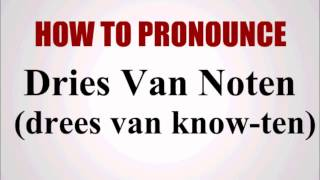 How To Pronounce Dries Van Noten