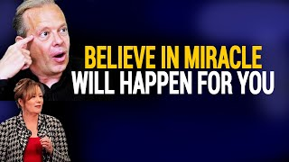 BELIEVE IN MIRACLE WILL HAPPEN FOR YOU IN THE RIGHT TIME   Joe Dispenza and Abraham Hicks