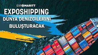 Exposhipping Expomaritt İstanbul, Dünya Denizcilerini Buluşturacak