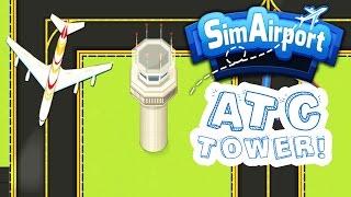 Air Traffic Control Tower! - Sim Airport Gameplay - SimAirport Part 3