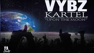 Vybz Kartel - So High Up On The Moon - July 2015