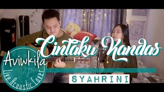SYAHRINI - CINTAKU KANDAS (Live Acoustic Cover by Aviwkila)