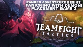 PANICKING WITH DEMON, RANKED PLACEMENT GAME 2!   Teamfight Tactics