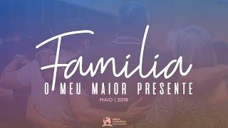 Familia Meu Maior Presente - Pr. Mário | 13/05
