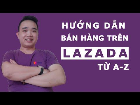 Hướng dẫn cách bán hàng hiệu quả trên Lazada từ A-Z - Bán hàng lazada 2020