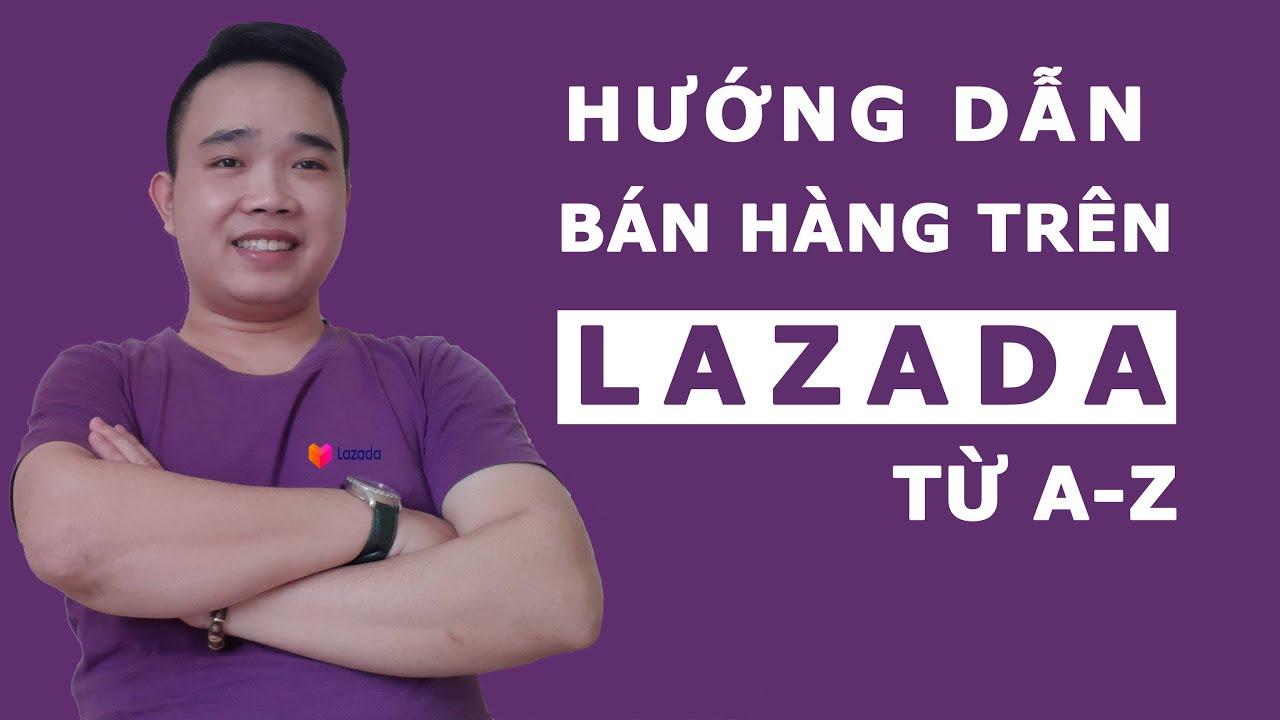 Hướng dẫn cách bán hàng hiệu quả trên Lazada từ A-Z – Bán hàng lazada 2020
