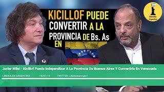Javier Milei - Kicillof Puede Convertir A La Provincia De Buenos Aires En Venezuela