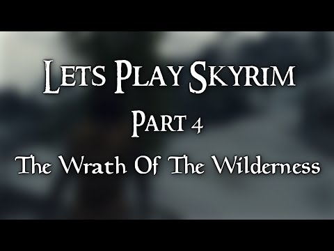 Let's Play Skyrim - Part 4: The Wrath Of The Wilderness