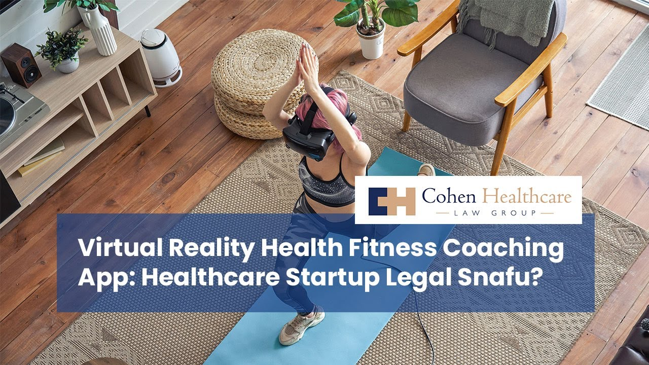 Virtual Reality Health Fitness Coaching App: Healthcare Startup Legal Snafu?