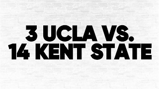 (3) UCLA vs. (14) Kent State