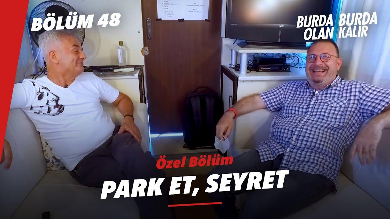 Park Et, Seyret Özel Bölüm | Burda Olan Burda Kalır 48.Bölüm