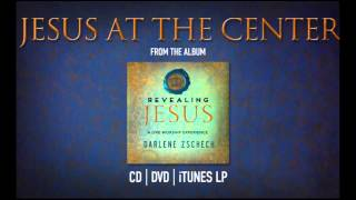 Jesus at The Center by Darlene Zschech from REVEALING JESUS (OFFICIAL)