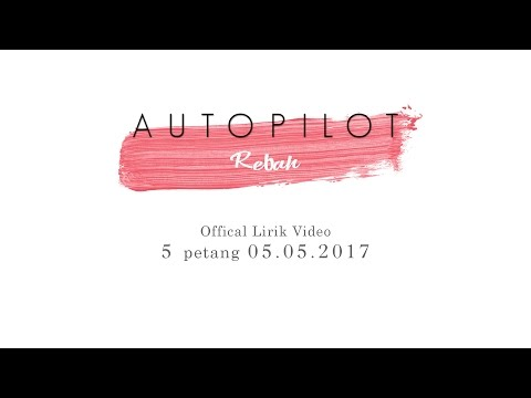 Autopilot - Rebah (Official Lirik Video)