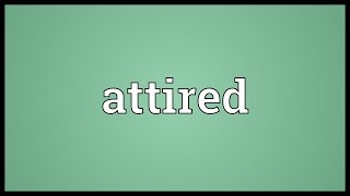 Attired Meaning
