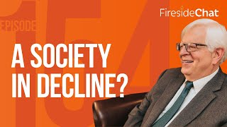 Fireside Chat Ep. 154 - A Society in Decline?