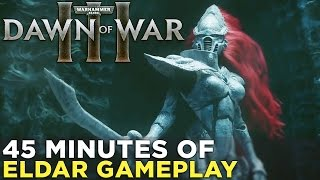 Dawn of War III — 45 Minutes of Eldar GAMEPLAY in Mission 6! (No Commentary)