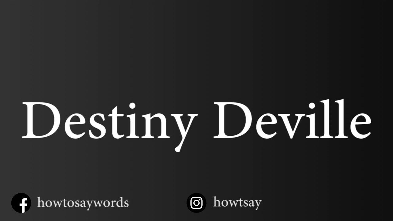 How To Pronounce Destiny Deville - YouTube