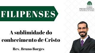 A sublimidade do conhecimento de Cristo - Fp 3. 1-11  Rev. Ricardo Rios