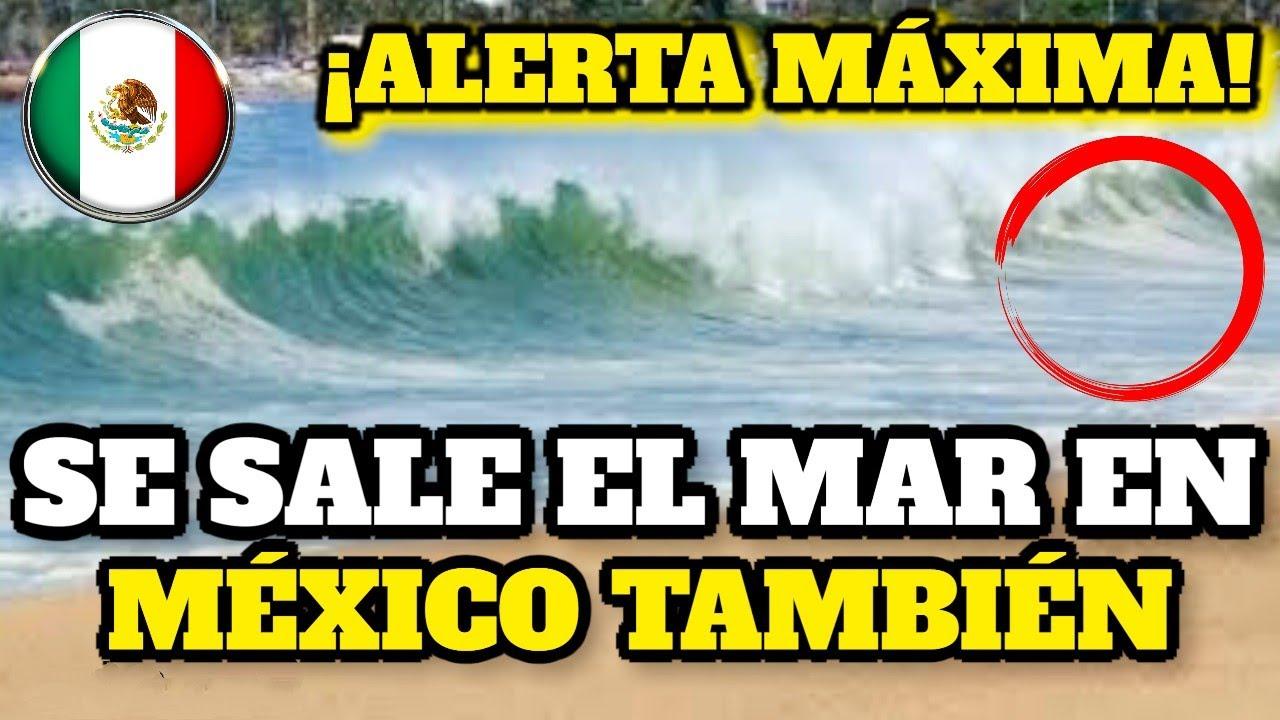 ¡Urgente Alerta Máxima! Se Sale El Mar En México También