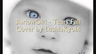 BarlowGirl - Tears Fall (Cover by Lushia Kyobi)